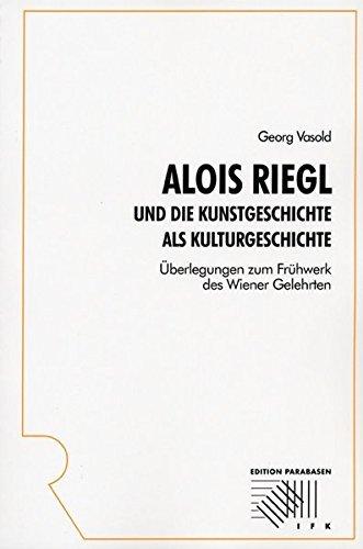 Alois Riegl Und Die Kunstgeschichte Als Kulturgeschichte